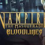 Vampire The Masquerade : Bloodlines un action-RPG où la folie et le gore se mêlent à la décadence